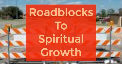 Roadblocks to Spiritual Growth