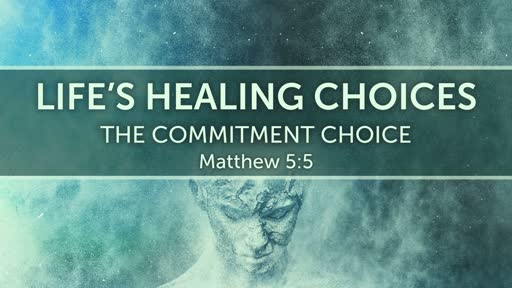 The Commitment Choice (Letting Go) - GS 11-18-2018