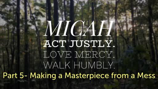 Part 5- Making a Masterpiece from a Mess - Micah 11/18/2018 Morning Plaza Service
