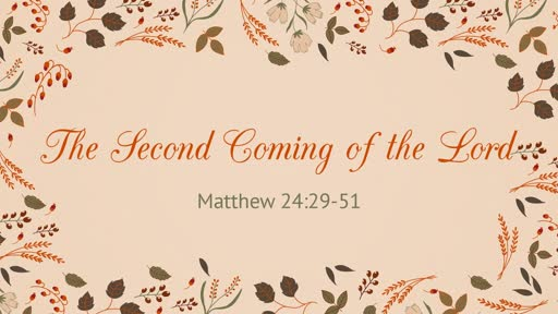 The Second Coming of the Lord - 11.18.18 AM