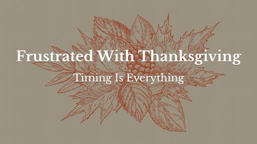 Sunday, November 18 - Frustrated With Thanksgiving
