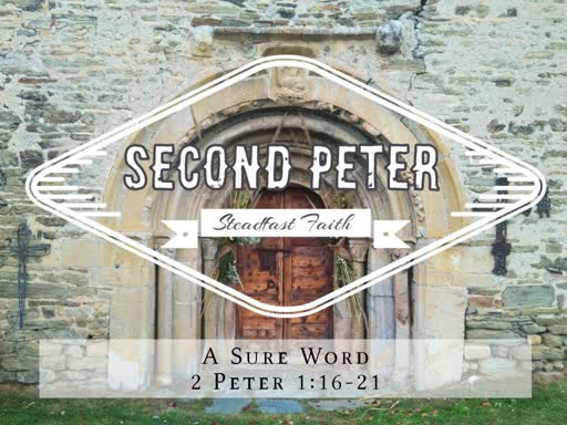 A Sure Word 2 Peter 1:16-21