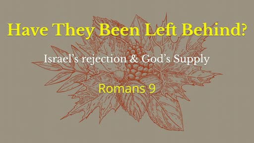 Romans 9--Have They Been Left Behind?