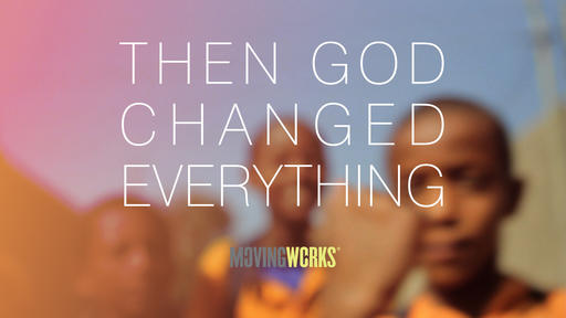 Then God Changed Everything