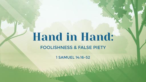 Hand in Hand: Foolishness & False Piety