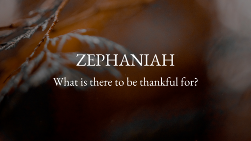 Zephaniah: What is there to be thankful for?