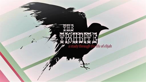 The Tishbite - Elijah and the Widow of Zarephath [ Week 3 ]