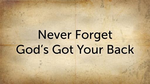 Never Forget God's Got Your Back