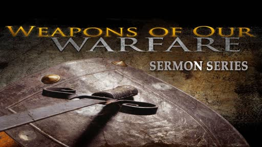 Weapons of our Warfare November 25 ,2018