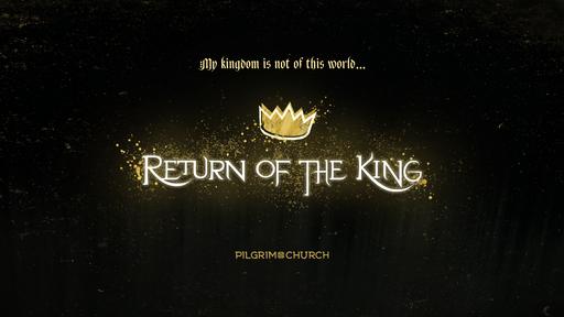 November 25, 2018 - Return of the King - Christ the King Sunday
