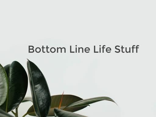 Bottom Line Life Stuff