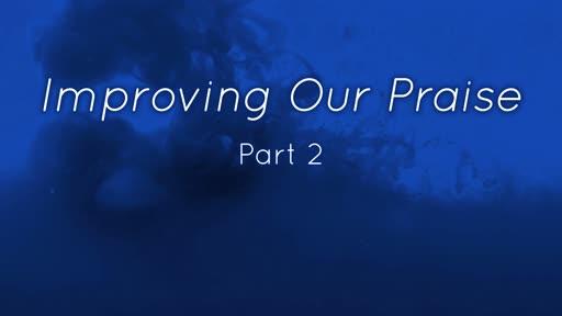 Improving Our Praise - Part 2
