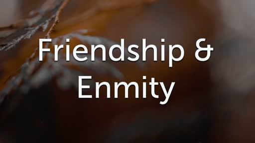 Friendship & Enmity 11/25/18