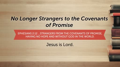 No Longer Strangers to the Covenants of Promise