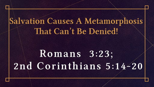 47 Salvation Causes a Metamorphosis That Can't Be Denied (11-25-18)