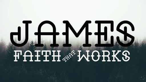 James: Faith that Works (Week 2)