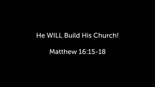 He WILL Build His Church