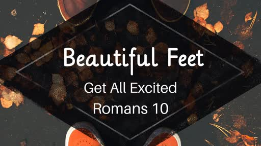 Get All Excited!    Romans 10:1-13