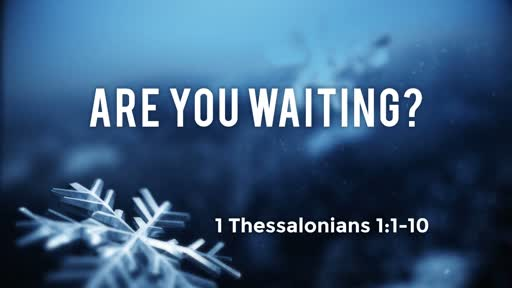 Are You Waiting? (1 Thessalonians 1:1-10)