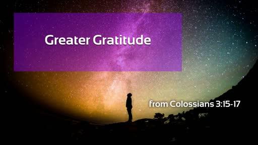 Greater Gratitude
