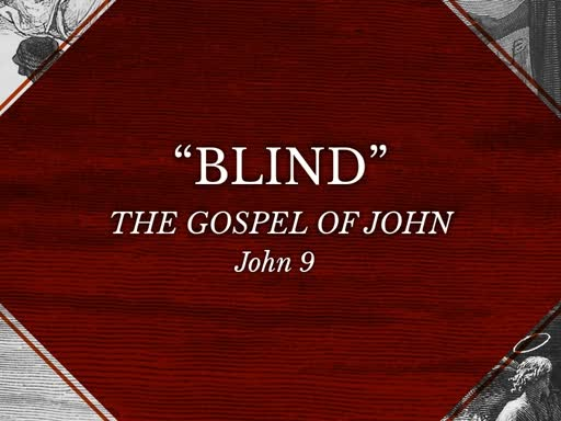The Gospel of John - Blind - John 9