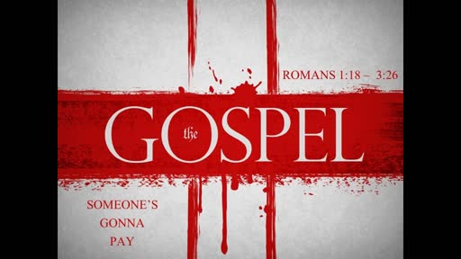 Someone's Gonna Pay - Romans 1:18 - 3:26