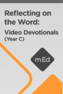 Mobile Ed: Reflecting on the Word: Video Devotionals (Year C)