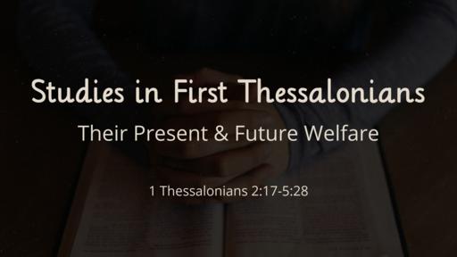 Their Present & Future Welfare 1 Thessalonians 2:17-5:28