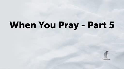 When You Pray - Part 5