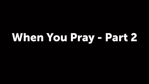 When You Pray - Part 2