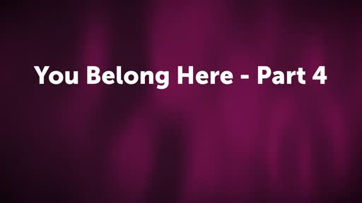You Belong Here - Part 4
