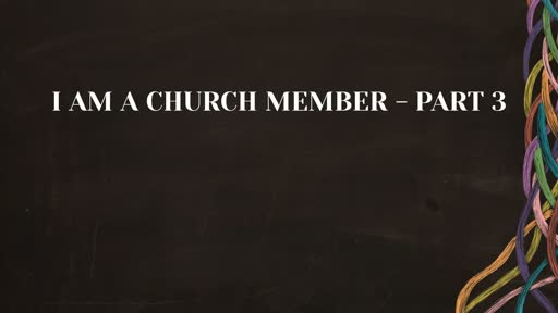 I Am A Church Member - Part 3