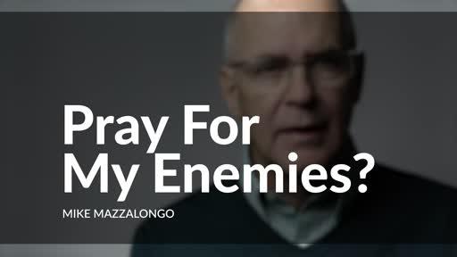 Pray for my Enemies?