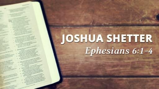 Joshua Shetter - Ephesians 6:1-4