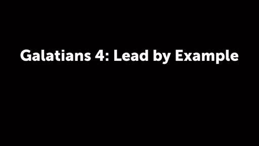 Galatians 4: Lead by Example