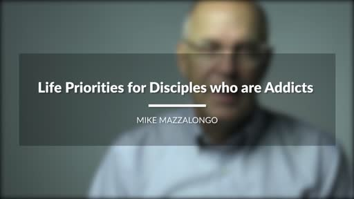 Life Priorities For Disciples Who Are Addicts