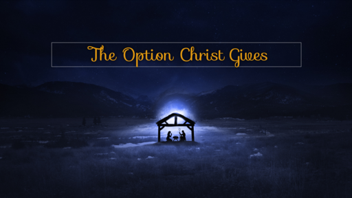 The Option Christ Gives
