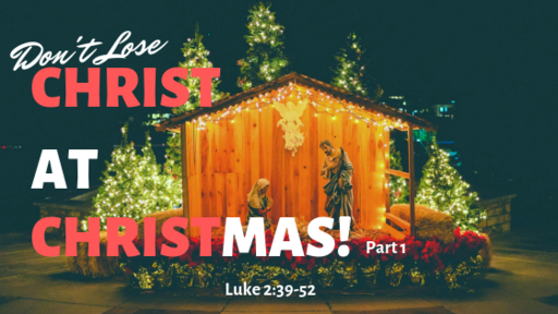 Don't Lose Christ at Christmas!  Part 1
