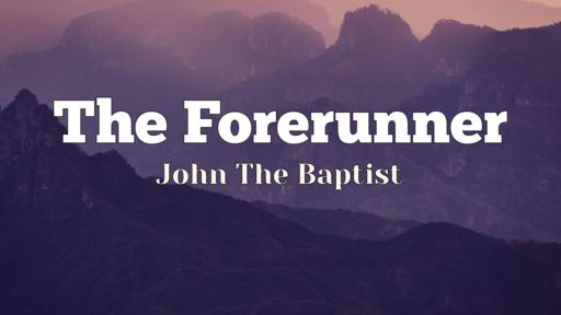 The Forerunner - John The Baptist