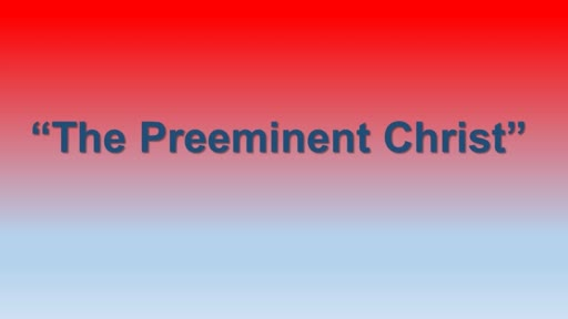 The Preeminent Christ