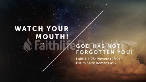 Watch Your Mouth! God has not forgotten you!