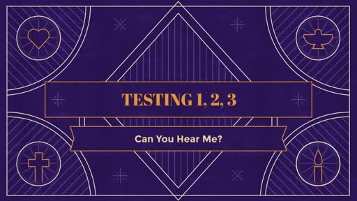 Testing 1,2,3 - Can you hear me now?