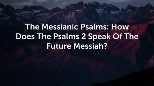 How Does The Psalms 2 Speak Of The Future Messiah?