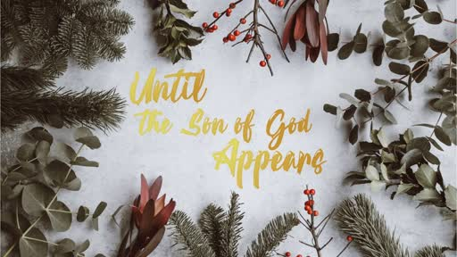 Until the Son of God Appears - Part 1