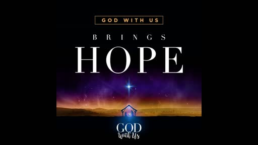 Sunday, December 02, 2018 - God With Us Brings Hope