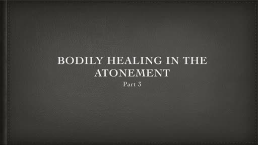 Bodily Healing and the Atonement (Part 3)