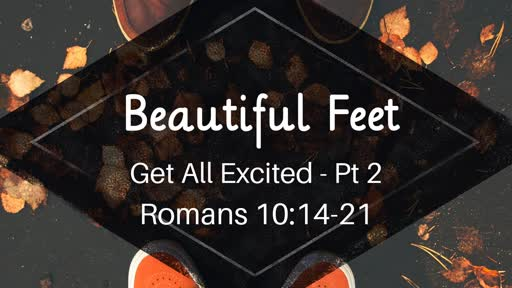 Beautiful Feet - Romans 10:14-21