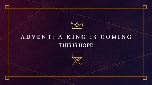 Advent- A King is Coming-Week 1- HOPE