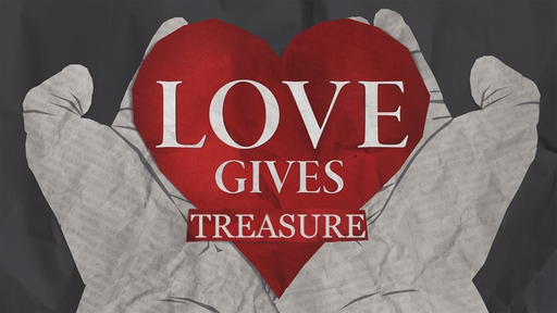 Love Gives Treasure