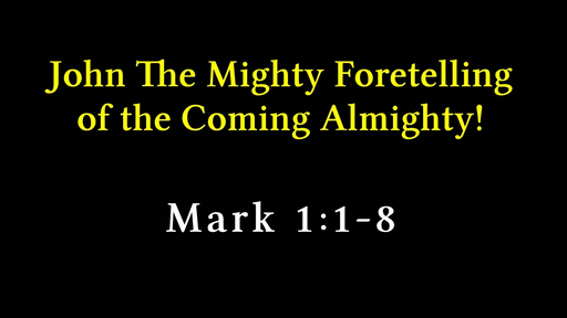 48 John the Mighty Foretelling of the Coming Almighty (12-02-18)